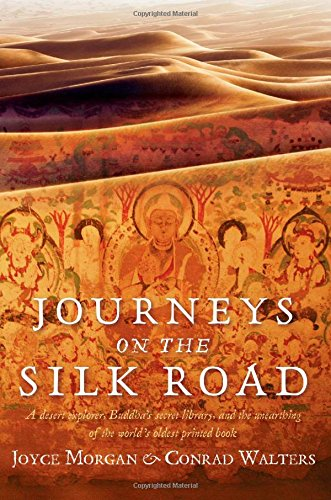 9780762782970: Journeys on the Silk Road: A Desert Explorer, Buddha's Secret Library, and the Unearthing of the World's Oldest Printed Book