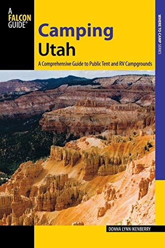 9780762783533: Camping Utah: A Comprehensive Guide to Public Tent and RV Campgrounds (State Camping Series)