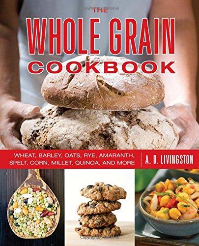 9780762783557: Whole Grain Cookbook: Wheat, Barley, Oats, Rye, Amaranth, Spelt, Corn, Millet, Quinoa, And More