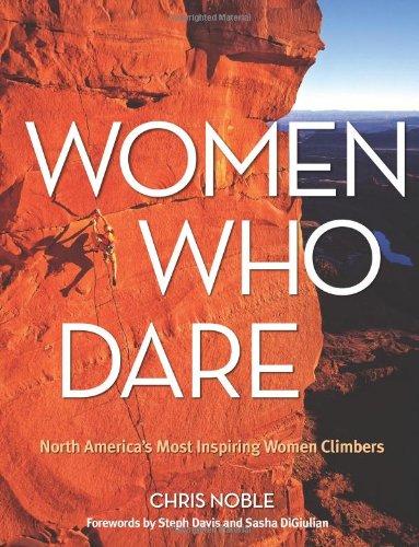 9780762783717: Women Who Dare: North America's Most Inspiring Women Climbers