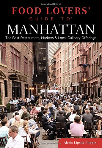 9780762784240: Food Lovers' Guide to Manhattan: The Best Restaurants, Markets & Local Culinary Offerings (Food Lovers' Series)