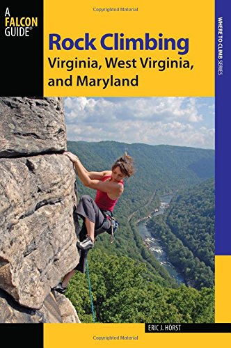 Rock Climbing Virginia, West Virginia, and Maryland (Paperback): Eric J. Horst