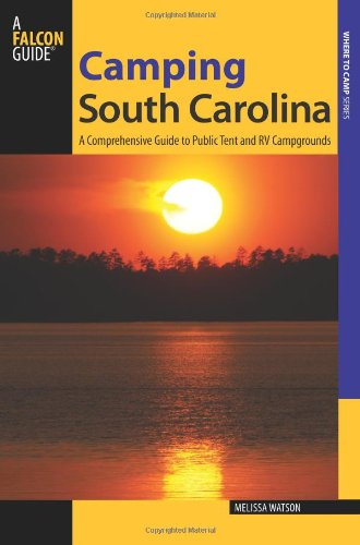 9780762784363: Camping South Carolina: A Comprehensive Guide To Public Tent And Rv Campgrounds (State Camping Series)