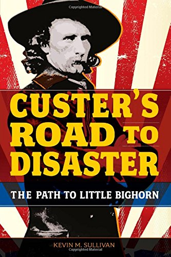 9780762784417: Custer's Road to Disaster: The Path To Little Bighorn