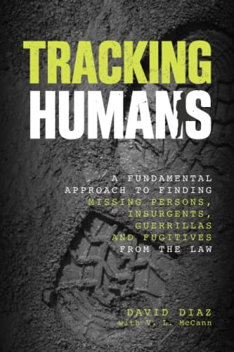 Tracking Humans: A Fundamental Approach To Finding Missing Persons, Insurgents, Guerrillas, And Fugitives From The Law (0762784423) by David Diaz; V. L. Mccann