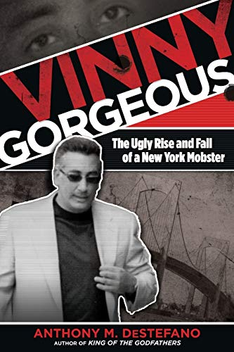 9780762785414: Vinny Gorgeous: The Ugly Rise and Fall of a New York Mobster