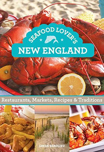 9780762786541: Seafood Lover's New England: Restaurants, Markets, Recipes & Traditions