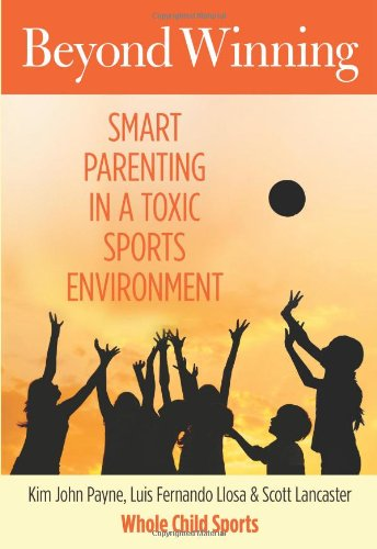 9780762786657: Beyond Winning: Smart Parenting In A Toxic Sports Environment