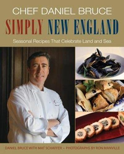9780762786688: Chef Daniel Bruce Simply New England: Seasonal Recipes That Celebrate Land and Sea