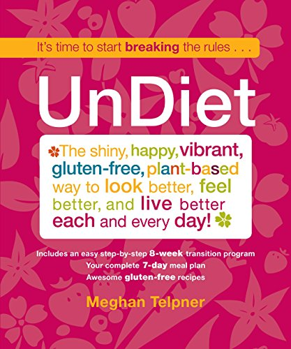 9780762787166: UnDiet: The Shiny, Happy, Vibrant, Gluten-Free, Plant-Based Way To Look Better, Feel Better, And Live Better Each And Every Day!