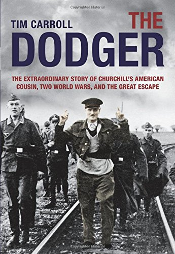 9780762787760: The Dodger: The Extraordinary Story of Churchill's American Cousin, Two World Wars, and The Great Escape