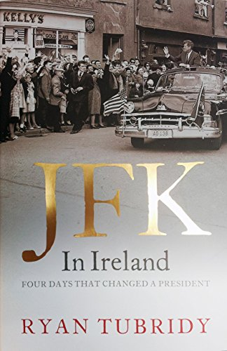 9780762787807: JFK In Ireland: Four Days that Changed a President