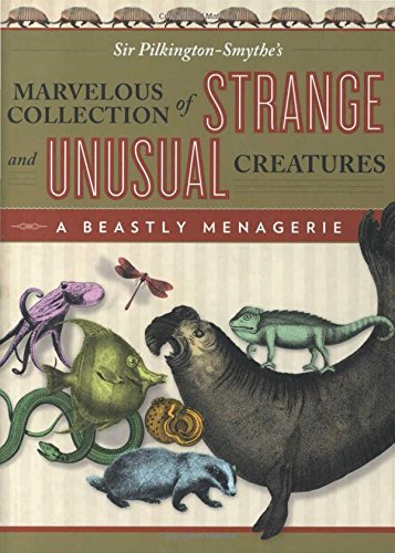 9780762788033: Beastly Menagerie: Sir Pilkington-Smythe's Marvelous Collection Of Strange And Unusual Creatures