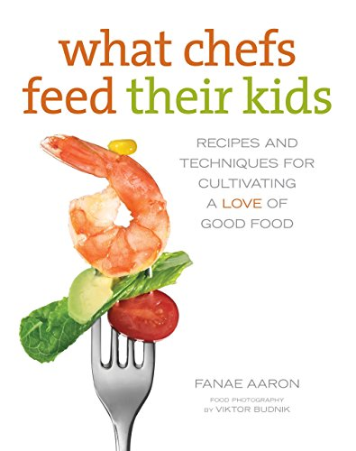 9780762788170: What Chefs Feed Their Kids: Recipes And Techniques For Cultivating A Love Of Good Food