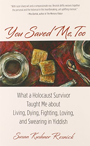 9780762788194: You Saved Me, Too: What a Holocaust Survivor Taught Me About Living, Dying, Fighting, Loving, and Swearing in Yiddish