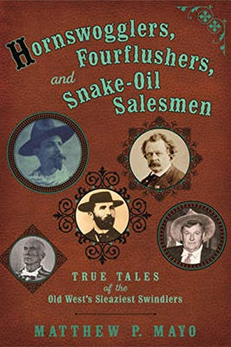 9780762789658: Hornswogglers, Fourflushers & Snake-Oil Salesmen: True Tales of the Old West's Sleaziest Swindlers