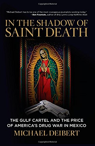 In the Shadow of Saint Death: The Gulf Cartel And The Price Of America's Drug War In Mexico: ...