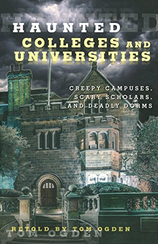 9780762791552: Haunted Colleges and Universities: Creepy Campuses, Scary Scholars, and Deadly Dorms
