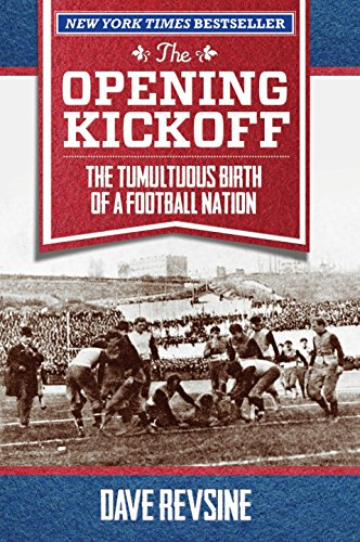 9780762791774: The Opening Kickoff: The Tumultuous Birth of a Football Nation