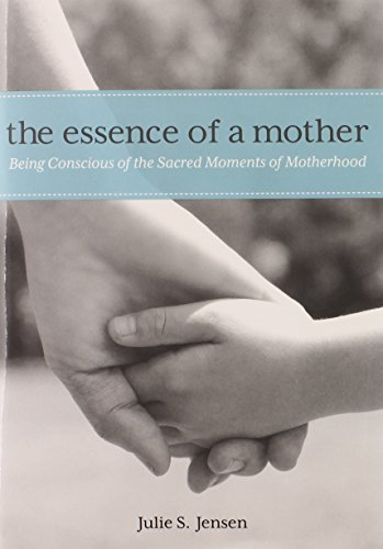 9780762791866: Essence of a Mother: Being Conscious of the Sacred Moments of Motherhood