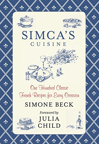 9780762792986: Simca's Cuisine: One Hundred Classic French Recipes For Every Occasion