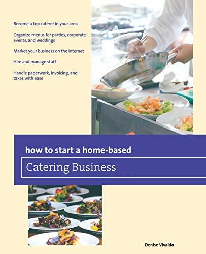 How to Start a Home-based Catering Business (Home-Based Business Series): Denise Vivaldo