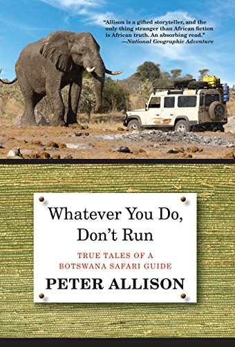 9780762796472: Whatever You Do, Don't Run: True Tales of a Botswana Safari Guide
