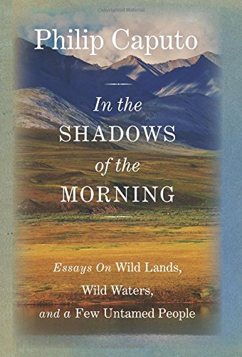 9780762796519: In the Shadows of the Morning: Essays On Wild Lands, Wild Waters, And A Few Untamed People (Signed By The Author)