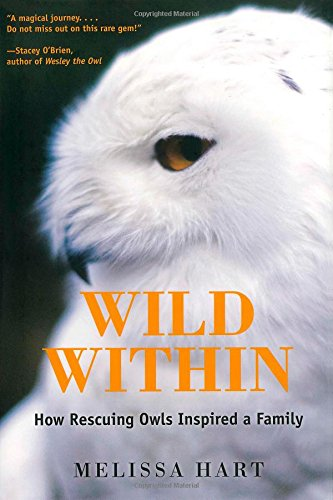 9780762796809: Wild Within: How Rescuing Owls Inspired a Family