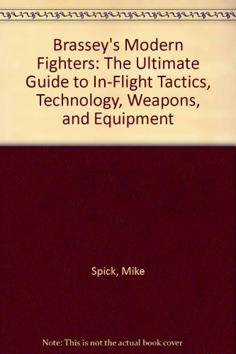 9780762851812: Brassey's Modern Fighters: The Ultimate Guide to In-Flight Tactics, Technology, Weapons, and Equipment