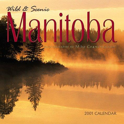 9780763133726: Wild and Scenic Manitoba 2001 Calendar