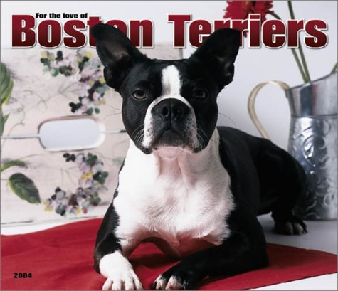 9780763162191: For the Love of Boston Terriers 2004 Calendar