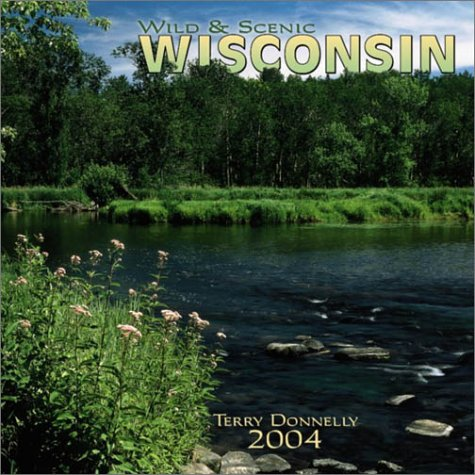 Wild & Scenic Wisconsin 2004 Calendar (0763165964) by Donnelly, Terry