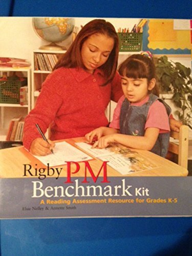 Rigby PM Benchmark Kit (A Reading Assessment Resource for Grades K-5): Annette Smith, Elsie Nelley