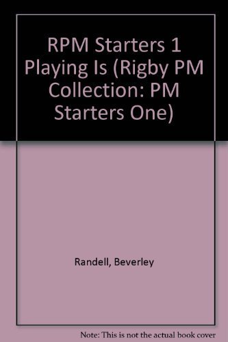 RPM Starters 1 Playing Is (Rigby PM Collection: PM Starters One): Randell, Beverley, Various