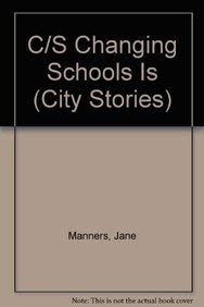 C/S Changing Schools Is (City Stories): Manners, Jane