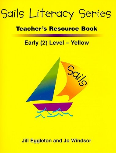 Sails Literacy Teacher's Resource Book, Early (2) Level Yellow (Sails Literacy: Grade 2) (0763570028) by Jill Eggleton; Jo Windsor