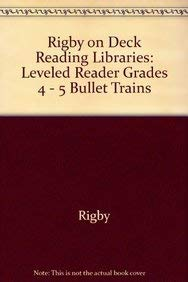 Rigby On Deck Reading Libraries: Leveled Reader Grades 4 - 5 Bullet Trains: RIGBY