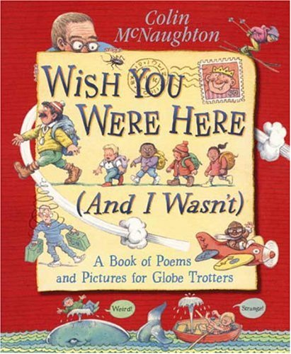 9780763602710: Wish You Were Here (And I Wasn't): A Book of Poems and Pictures for Globe Trotters
