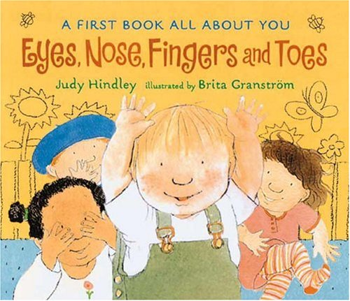 9780763604400: Eyes, Nose, Fingers and Toes: A First Book All About You