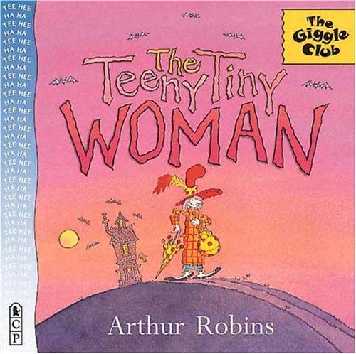 The Teeny Tiny Woman (Giggle Club): Robins, Arthur.
