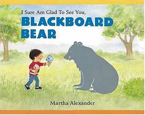 9780763606695: I Sure Am Glad to See You, Blackboard Bear