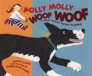 9780763607555: Polly Molly Woof Woof: A Book About Being Happy