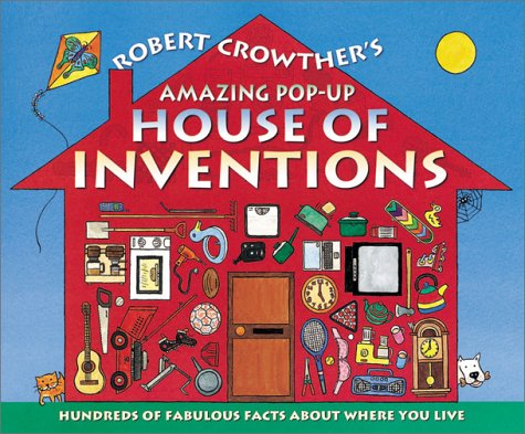 9780763608101: Robert Crowther's Amazing Pop-Up House of Inventions: Hundreds of Fabulous Facts About Where You Live