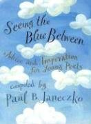 9780763608811: Seeing the Blue Between: Advice and Inspiration for Young Poets