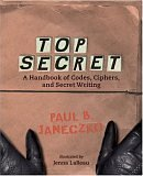 9780763609719: Top Secret: A Handbook of Codes, Ciphers, and Secret Writing