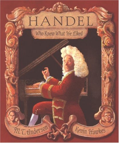 9780763610463: Handel, Who Knew What He Liked