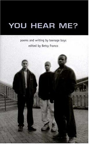 9780763611583: You Hear Me?: Poems and Writing by Teenage Boys (Betsy Franco Young Adult)