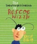 9780763611736: The Transmogrification of Roscoe Wizzle