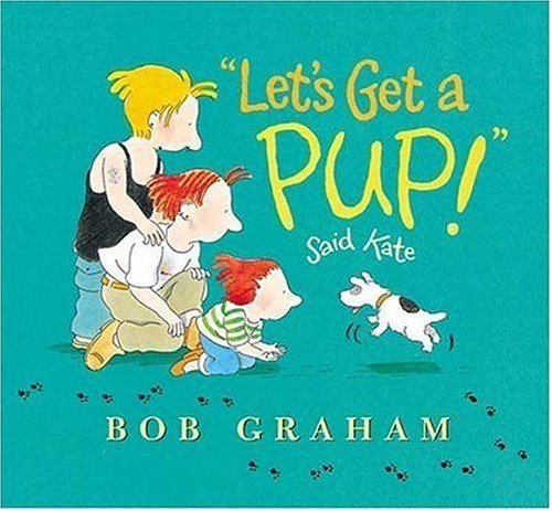 """Let's Get a Pup!"" Said Kate (0763614521) by Bob Graham"